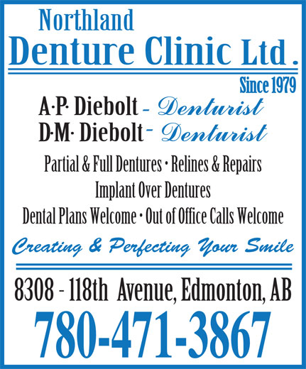 Northland Denture Clinic Ltd (780-471-3867) - Display Ad - Partial & Full Dentures   Relines & Repairs Implant Over Dentures Dental Plans Welcome   Out of Office Calls Welcome Creating & Perfecting Your Smile 780-471-3867
