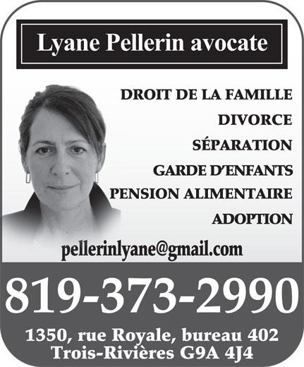 Avocate Pellerin Lyane (819-373-2990) - Annonce illustrée======= - Lyane Pellerin avocate DROIT DE LA FAMILLE   DRO DIVORCE SÉPARATION GARDE D ENFANTS PENSION ALIMENTAIRE ADOPTION 819 537-0302 819-373-2990 1350, rue Royale, bureau 402 Trois-Rivières G9A 4J4