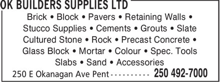 OK Builders Supplies Ltd (250-492-7000) - Display Ad - Brick • Block • Pavers • Retaining Walls • Stucco Supplies • Cements • Grouts • Slate Cultured Stone • Rock • Precast Concrete • Glass Block • Mortar • Colour • Spec. Tools Slabs • Sand • Accessories