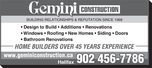 Gemini Construction (902-835-1581) - Annonce illustrée======= - BUILDING RELATIONSHIPS & REPUTATION SINCE 1968 Design to Build   Additions   Renovations Windows   Roofing   New Homes   Siding   Doors Bathroom Renovations HOME BUILDERS OVER 45 YEARS EXPERIENCE www.geminiconstruction.ca 902 456-7786 Halifax