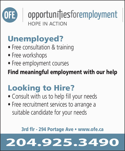 Opportunities For Employment Inc (204-925-3490) - Annonce illustrée======= - Free consultation & training Free workshops Free employment courses Find meaningful employment with our help Looking to Hire? Consult with us to help fill your needs Free recruitment services to arrange a suitable candidate for your needs 3rd flr - 294 Portage Ave   www.ofe.ca Unemployed?