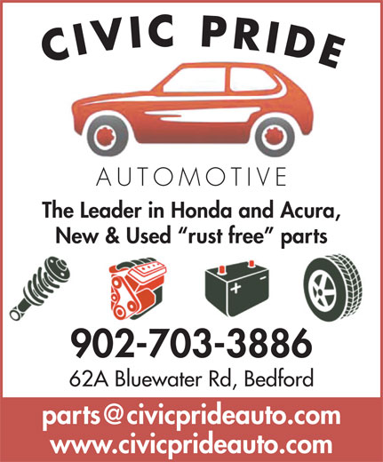 Civic Pride Automotive (902-832-1472) - Display Ad - AUTOMOTIV The Leader in Honda and Acura, New & Used  rust free  parts 62A Bluewater Rd, Bedford www.civicprideauto.com CIVIC PRIDE 902-703-3886