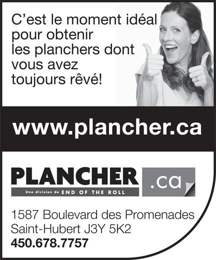 Plancher.ca (450-678-7757) - Display Ad - C est le moment idéal pour obtenir les planchers dont vous avez toujours rêvé! www.plancher.ca 1587 Boulevard des Promenades Saint-Hubert J3Y 5K2 450.678.7757
