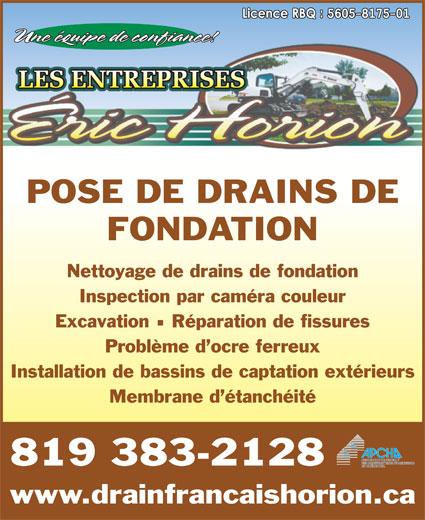 Les Pavés Eric Horion (819-383-2128) - Annonce illustrée======= - Inspection par caméra couleur Excavation  Réparation de fissures Problème d ocre ferreux Nettoyage de drains de fondation Installation de bassins de captation extérieurs Membrane d étanchéité 819 383-2128 www.drainfrancaishorion.ca Une équipe de confiance! POSE DE DRAINS DE FONDATION