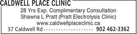 Caldwell Place Clinic (902-462-3362) - Display Ad - 28 Yrs Exp. Complimentary Consultation Shawna L Pratt (Pratt Electrolysis Clinic) www.caldwellplaceclinic.ca 28 Yrs Exp. Complimentary Consultation Shawna L Pratt (Pratt Electrolysis Clinic) www.caldwellplaceclinic.ca 28 Yrs Exp. Complimentary Consultation Shawna L Pratt (Pratt Electrolysis Clinic) www.caldwellplaceclinic.ca