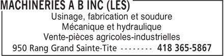 Les Machineries A B (418-365-5867) - Display Ad - Usinage, fabrication et soudure Mécanique et hydraulique Vente-pièces agricoles-industrielles