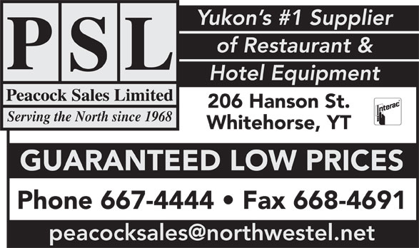 Peacock Sales Limited (867-667-4444) - Annonce illustrée======= - Yukon s #1 Supplier of Restaurant & Hotel Equipment Peacock Sales Limited 206 Hanson St. Serving the North since 1968 Whitehorse, YT GUARANTEED LOW PRICES Phone 667-4444   Fax 668-4691