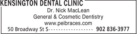 Kensington Dental Clinic (902-836-3977) - Display Ad - Dr. Nick MacLean General & Cosmetic Dentistry www.peibraces.com