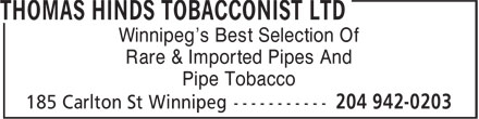 Thomas Hinds Tobacconist Ltd (204-942-0203) - Display Ad - Winnipeg's Best Selection Of Rare & Imported Pipes And Pipe Tobacco Winnipeg's Best Selection Of Rare & Imported Pipes And Pipe Tobacco