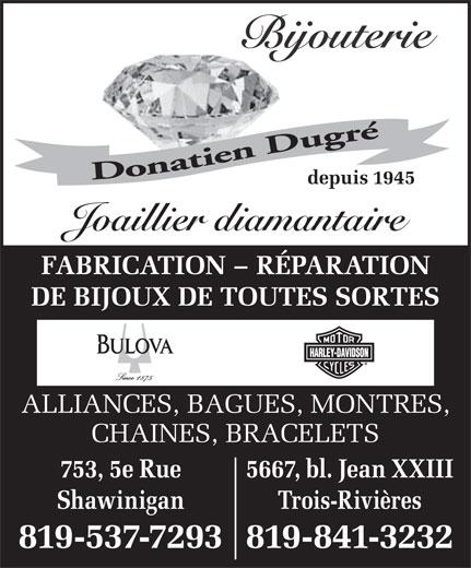 Bijouterie Dugré (819-537-7293) - Annonce illustrée======= - depuis 1945 Joaillier diamantaire FABRICATION - RÉPARATION DE BIJOUX DE TOUTES SORTES ALLIANCES, BAGUES, MONTRES, CHAINES, BRACELETS 753, 5e Rue 5667, bl. Jean XXIII Shawinigan Trois-Rivières 819-537-7293819-841-3232