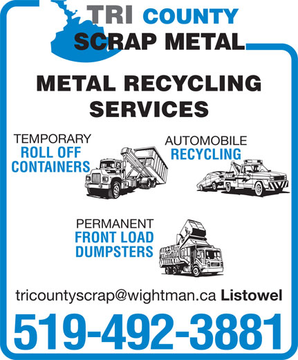 Tri-County Scrap Metal (519-492-3881) - Display Ad - DUMPSTERS Listowel 519-492-3881 FRONT LOAD METAL RECYCLING SERVICES TEMPORARY AUTOMOBILE ROLL OFF RECYCLING CONTAINERS PERMANENT