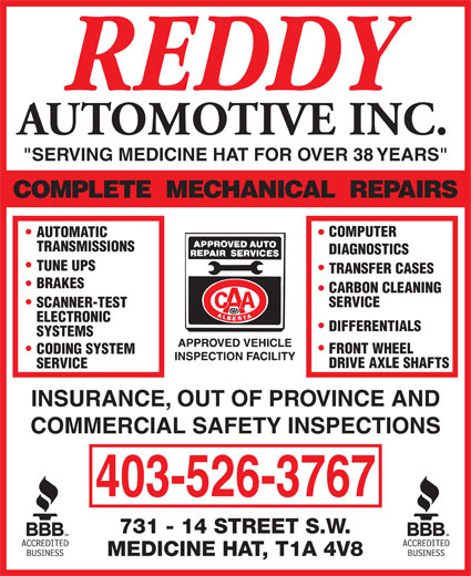 """Reddy Automotive Inc (403-526-3767) - Display Ad - CODING SYSTEM DRIVE AXLE SHAFTS SERVICE INSURANCE, OUT OF PROVINCE AND COMMERCIAL SAFETY INSPECTIONS 403-526-3767 AUTOMOTIVE INC. """"SERVING MEDICINE HAT FOR OVER 38 YEARS"""" COMPUTER AUTOMATIC TRANSMISSIONS DIAGNOSTICS TUNE UPS TRANSFER CASES BRAKES CARBON CLEANING SERVICE SCANNER-TEST ELECTRONIC DIFFERENTIALS SYSTEMS FRONT WHEEL"""