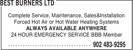 Best Burners Ltd (902-483-9295) - Display Ad - Forced Hot Air or Hot Water Heating Systems ALWAYS AVAILABLE ANYWHERE 24 HOUR EMERGENCY SERVICE BBB Member Complete Service, Maintenance, Sales&Installation