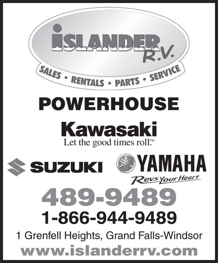 Islander R V Sales & Rentals (709-489-9489) - Annonce illustrée======= - POWERHOUSE Let the good times roll. 489-9489 1-866-944-9489 1 Grenfell Heights, Grand Falls-Windsor www.islanderrv.com