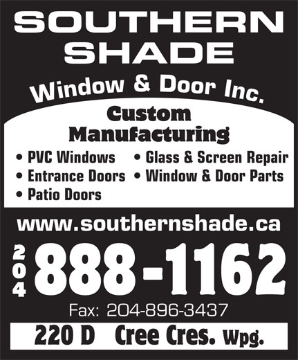Southern Shade Window & Door Inc (204-888-1162) - Display Ad - Glass & Screen Repair Entrance Doors  Window & Door Parts Patio Doors www.southernshade.ca Fax: 204-896-3437 SOUTHERN SHADE Window & Door Inc. PVC Windows