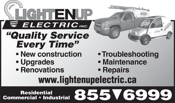 Lighten Up Electric Inc (506-855-6999) - Display Ad - New construction Troubleshooting Quality Service Every Time Upgrades Maintenance Renovations Repairs www.lightenupelectric.ca Residential Commercial   Industrial 855  6999