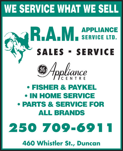 R A M Appliance Service Ltd (250-748-4368) - Annonce illustrée======= - WE SERVICE WHAT WE SELL SERVICE LTD. SALES SERVICE FISHER & PAYKEL IN HOME SERVICE PARTS & SERVICE FOR ALL BRANDS 250 709-6911 460 Whistler St., Duncan