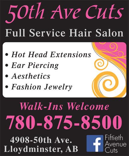 50th Avenue Cuts (780-875-8500) - Display Ad - Full Service Hair Salon Hot Head Extensions Ear Piercing Aesthetics Fashion Jewelry Walk-Ins Welcome 780-875-8500 Fiftieth 4908-50th Ave. Avenue Lloydminster, AB Cuts