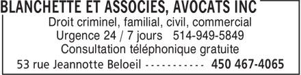 Blanchette Et Associés Avocats Inc (450-467-4065) - Annonce illustrée======= - Droit criminel, familial, civil, commercial Urgence 24 / 7 jours 514-949-5849 Consultation téléphonique gratuite