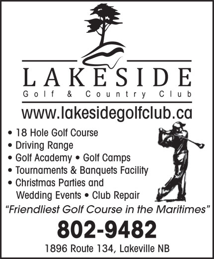 Lakeside Golf & Country Club (506-861-9441) - Annonce illustrée======= - www.lakesidegolfclub.ca 18 Hole Golf Course Driving Range Golf Academy   Golf Camps Tournaments & Banquets Facility Christmas Parties and Wedding Events   Club Repair Friendliest Golf Course in the Maritimes 802-9482 1896 Route 134, Lakeville NB