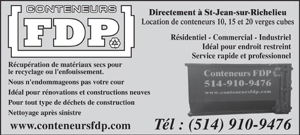 Conteneurs FDP (514-910-9476) - Annonce illustrée======= - Directement à St-Jean-sur-Richelieu Location de conteneurs 10, 15 et 20 verges cubes Résidentiel - Commercial - Industriel Idéal pour endroit restreint Service rapide et professionnel Récupération de matériaux secs pour le recyclage ou l'enfouissement. Nous n'endommageons pas votre cour Idéal pour rénovations et constructions neuves Pour tout type de déchets de construction Nettoyage après sinistre www.conteneursfdp.com Tél : (514) 910-9476