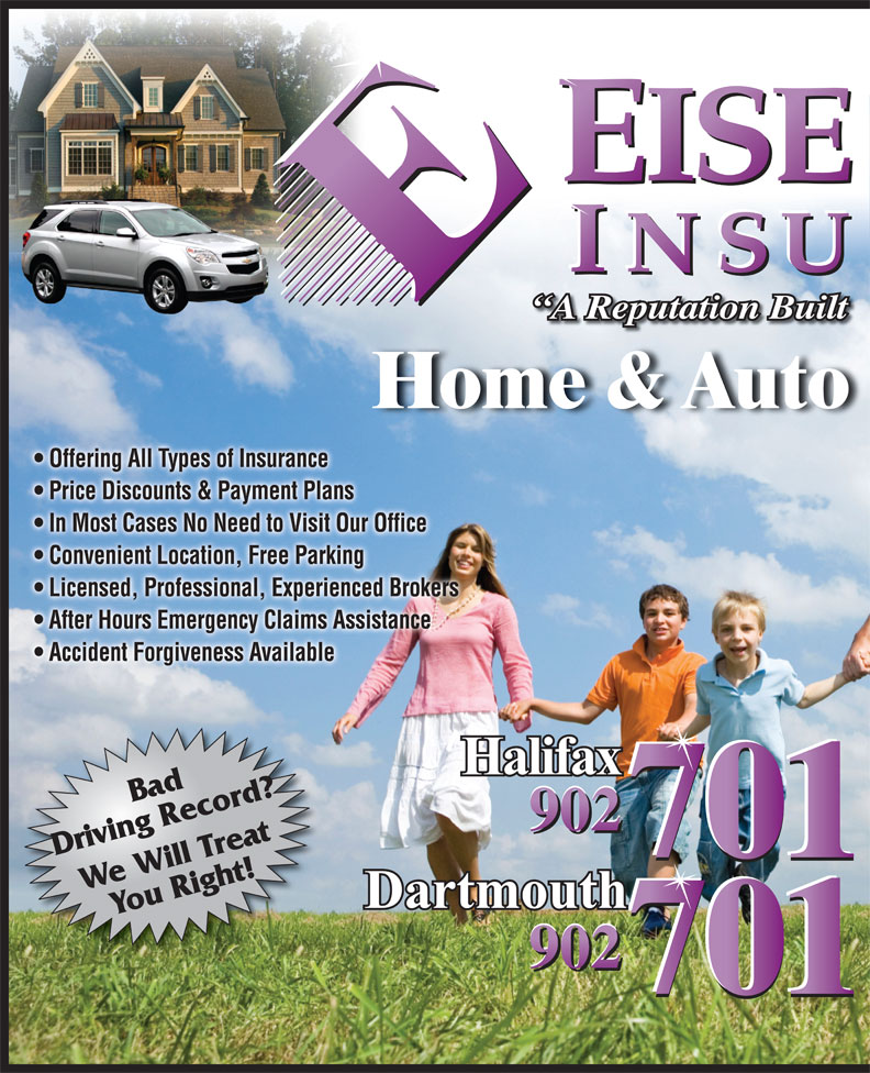 Eisenhauer Insurance Inc (902-454-5888) - Annonce illustrée======= - Home & Auto A Reputation Built Offering All Types of Insurance  Offering All Types of Insurance Price Discounts & Payment Plans  Price Discounts & Payment Plans In Most Cases No Need to Visit Our Office  In Most Cases No Need to Visit Our Office Convenient Location, Free Parking  Convenient Location, Free Parking Licensed, Professional, Experienced Brokers  Licensed, Professional, Experienced Brokers After Hours Emergency Claims Assistance  After Hours Emergency Claims Assistance Accident Forgiveness Available  Accident Forgiveness Available Bad 701 Driving Record? 701 We Will TreatYou Right! 701