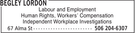 Begley Lordon Barristers & Solicitors (506-204-6307) - Display Ad - Labour and Employment Human Rights, Workers' Compensation Independent Workplace Investigations