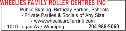 Wheelies Family Roller Centres Inc (204-988-5060) - Display Ad - - Public Skating, Birthday Parties, Schools - Private Parties & Socials of Any Size - www.wheeliesrollerrink.com - Public Skating, Birthday Parties, Schools - Private Parties & Socials of Any Size - www.wheeliesrollerrink.com