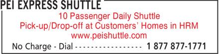 PEI Express Shuttle (1-855-828-0697) - Annonce illustrée======= - 10 Passenger Daily Shuttle Pick-up/Drop-off at Customers' Homes in HRM www.peishuttle.com 10 Passenger Daily Shuttle Pick-up/Drop-off at Customers' Homes in HRM www.peishuttle.com