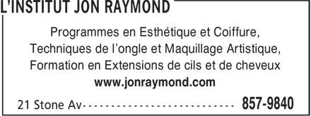L'Institut Jon rayMond (506-857-9840) - Annonce illustrée======= - Programmes en Esthétique et Coiffure, Techniques de l'ongle et Maquillage Artistique, Formation en Extensions de cils et de cheveux www.jonraymond.com