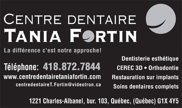 Centre Dentaire Tania Fortin (418-872-7844) - Annonce illustrée======= - La différence c'est notre approche! Dentisterie esthétique CEREC 3D   Orthodontie Téléphone: 418.872.7844 www.centredentairetaniafortin.com Restauration sur implants Soins dentaires complets 1221 Charles-Albanel, bur. 103, Québec, (Québec) G1X 4Y5