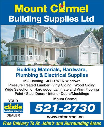 Mount Carmel Building Supplies Ltd (709-521-2730) - Annonce illustrée======= - Building Materials, Hardware, Plumbing & Electrical Supplies IKO Roofing · JELD-WEN Windows Pressure Treated Lumber · Vinyl Siding · Wood Siding Wide Selection of Hardwood, Laminate and Vinyl Flooring Paint · Steel Doors · Interior Doors/Mouldings Mount Carmel YOUR 521-2730 DEALER www.mtcarmel.ca Free Delivery To St. John s and Surrounding Areas