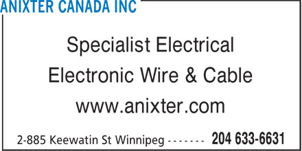 Anixter Canada Inc (204-633-6631) - Display Ad - Specialist Electrical Electronic Wire & Cable www.anixter.com