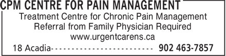 CPM Centre for Pain Management (902-463-7857) - Display Ad - Treatment Centre for Chronic Pain Management Referral from Family Physician Required www.urgentcarens.ca
