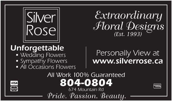 Silver Rose Emotions (506-855-5551) - Display Ad - Floral Designs (Est. 1993) Unforgettable Personally View at Wedding Flowers Sympathy Flowers www.silverrose.ca All Occasions Flowers All Work 100% Guaranteed 804-0804 674 Mountain Rd Pride. Passion. Beauty. Extraordinary