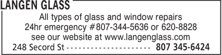 Langen Glass (807-345-6424) - Annonce illustrée======= - All types of glass and window repairs 24hr emergency #807-344-5636 or 620-8828 see our website at www.langenglass.com