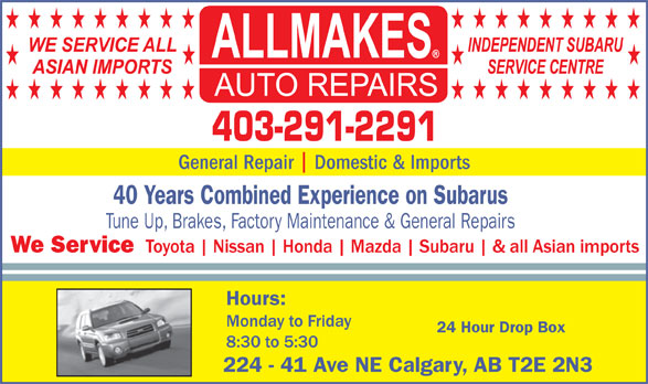 Allmakes Auto Repair (403-291-2291) - Annonce illustrée======= - HHHHHHHHHHHHHHHHHH HHHH HHHHHHHHHHHHHHHHHH 403-291-2291 General Repair  Domestic & Imports 40 Years Combined Experience on Subarus Tune Up, Brakes, Factory Maintenance & General Repairs We Service Hours: 24 Hour Drop Box 224 - 41 Ave NE Calgary, AB T2E 2N3