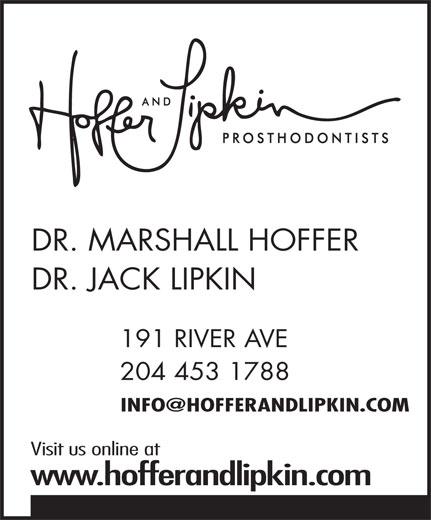 Hoffer & Lipkin (204-453-1788) - Display Ad - DR. MARSHALL HOFFER DR. JACK LIPKIN 191 RIVER AVE 204 453 1788 Visit us online at www.hofferandlipkin.com DR. MARSHALL HOFFER DR. JACK LIPKIN 191 RIVER AVE 204 453 1788 Visit us online at www.hofferandlipkin.com