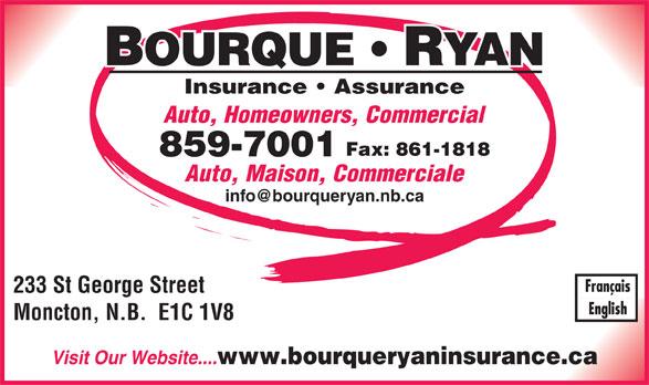 Assurance Bourque - Ryan (506-859-7001) - Annonce illustrée======= - Insurance   Assurance Auto, Homeowners, Commercial Fax: 861-1818 859-7001 Auto, Maison, Commerciale 233 St George Street Moncton, N.B.  E1C 1V8 Visit Our Website.... www.bourqueryaninsurance.ca