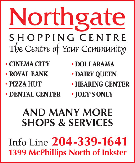 Northgate Shopping Centre (204-339-1641) - Display Ad - AND MANY MORE SHOPS & SERVICES 204-339-1641 1399 McPhillips North of Inkster