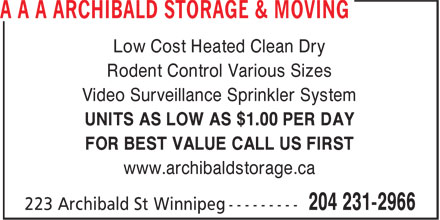 Archibald Storage & Moving (204-231-2966) - Annonce illustrée======= - Low Cost Heated Clean Dry Rodent Control Various Sizes Video Surveillance Sprinkler System UNITS AS LOW AS $1.00 PER DAY FOR BEST VALUE CALL US FIRST www.archibaldstorage.ca