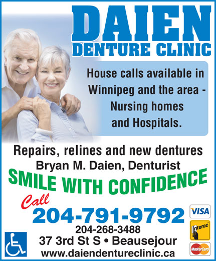 Daien Denture Clinic (204-791-9792) - Annonce illustrée======= - DAIEN DENTURE CLINIC House calls available in Winnipeg and the area - Nursing homes and Hospitals. Repairs, relines and new dentures Bryan M. Daien, Denturist Call 204-791-9792 204-268-3488 37 3rd St S   Beausejour www.daiendentureclinic.ca