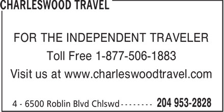Charleswood Travel (204-953-2828) - Display Ad - Toll Free 1-877-506-1883 Visit us at www.charleswoodtravel.com FOR THE INDEPENDENT TRAVELER FOR THE INDEPENDENT TRAVELER Toll Free 1-877-506-1883 Visit us at www.charleswoodtravel.com