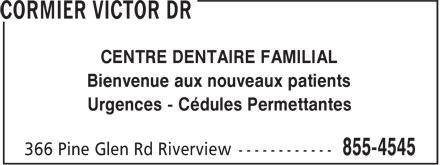 Dr Victor Cormier (506-855-4545) - Annonce illustrée======= - CENTRE DENTAIRE FAMILIAL Bienvenue aux nouveaux patients Urgences - Cédules Permettantes