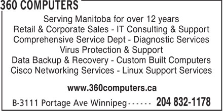 360 Computers (204-832-1178) - Annonce illustrée======= - Virus Protection & Support Data Backup & Recovery - Custom Built Computers Cisco Networking Services - Linux Support Services www.360computers.ca Comprehensive Service Dept - Diagnostic Services Serving Manitoba for over 12 years Retail & Corporate Sales - IT Consulting & Support