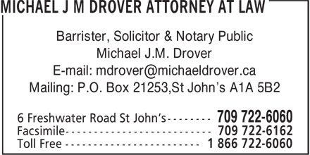 Michael J M Drover Attorney At Law (709-722-6060) - Display Ad - Barrister, Solicitor & Notary Public Michael J.M. Drover Mailing: P.O. Box 21253,St John's A1A 5B2