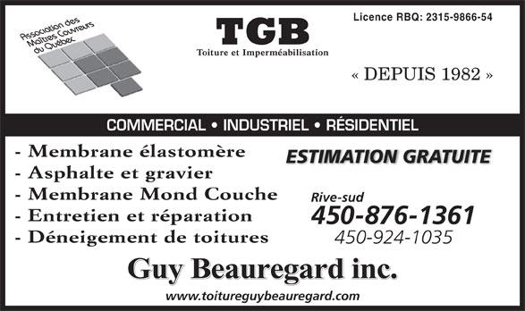 TGB Toiture et Imperméabilisation (450-796-2525) - Annonce illustrée======= - Licence RBQ: 2315-9866-54 « DEPUIS 1982 » COMMERCIAL   INDUSTRIEL   RÉSIDENTIEL - Membrane élastomère ESTIMATION GRATUITE - Asphalte et gravier - Membrane Mond Couche Rive-sud - Entretien et réparation 450-876-1361 - Déneigement de toitures 450-924-1035 Guy Beauregard inc. www.toitureguybeauregard.com