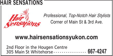 Hair Sensations (867-667-4247) - Display Ad - Corner of Main St & 3rd Ave. www.hairsensationsyukon.com Professional, Top-Notch Hair Stylists