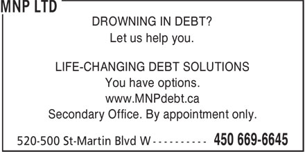 MNP Ltd (450-669-6645) - Display Ad - Secondary Office. By appointment only. DROWNING IN DEBT? Let us help you. LIFE-CHANGING DEBT SOLUTIONS You have options. www.MNPdebt.ca
