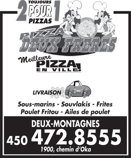 Restaurant Pizza Deux Frères (450-472-8555) - Annonce illustrée======= - 1900, chemin d Oka LIVRAISON Sous-marins - Souvlakis - Frites Poulet Fritou - Ailes de poulet DEUX-MONTAGNES 472.8555 450